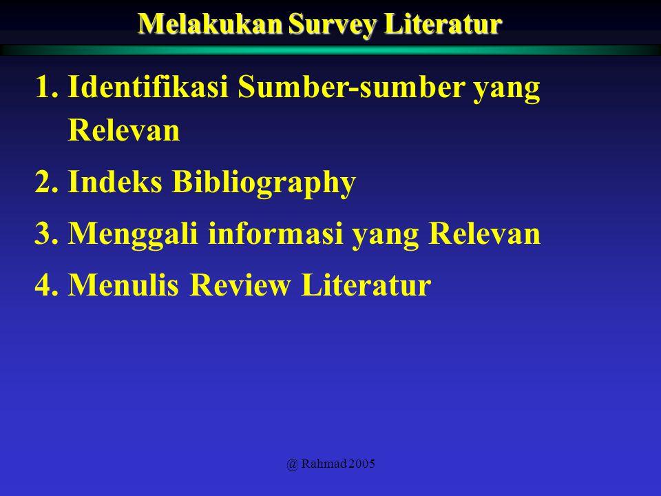 @ Rahmad 2005 Melakukan Survey Literatur 1.Identifikasi Sumber-sumber yang Relevan 2.Indeks Bibliography 3.Menggali informasi yang Relevan 4.Menulis R
