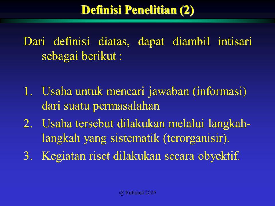 @ Rahmad 2005 Dari definisi diatas, dapat diambil intisari sebagai berikut : 1.Usaha untuk mencari jawaban (informasi) dari suatu permasalahan 2.Usaha