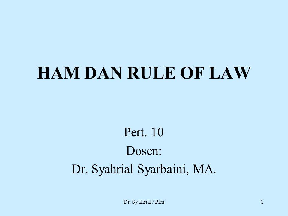 Dr. Syahrial / Pkn1 HAM DAN RULE OF LAW Pert. 10 Dosen: Dr. Syahrial Syarbaini, MA.