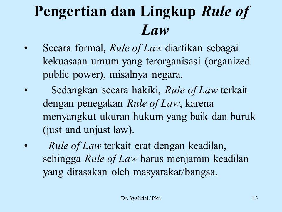 Dr. Syahrial / Pkn13 Pengertian dan Lingkup Rule of Law Secara formal, Rule of Law diartikan sebagai kekuasaan umum yang terorganisasi (organized publ