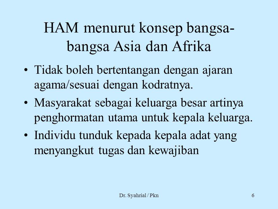 Dr. Syahrial / Pkn6 HAM menurut konsep bangsa- bangsa Asia dan Afrika Tidak boleh bertentangan dengan ajaran agama/sesuai dengan kodratnya. Masyarakat