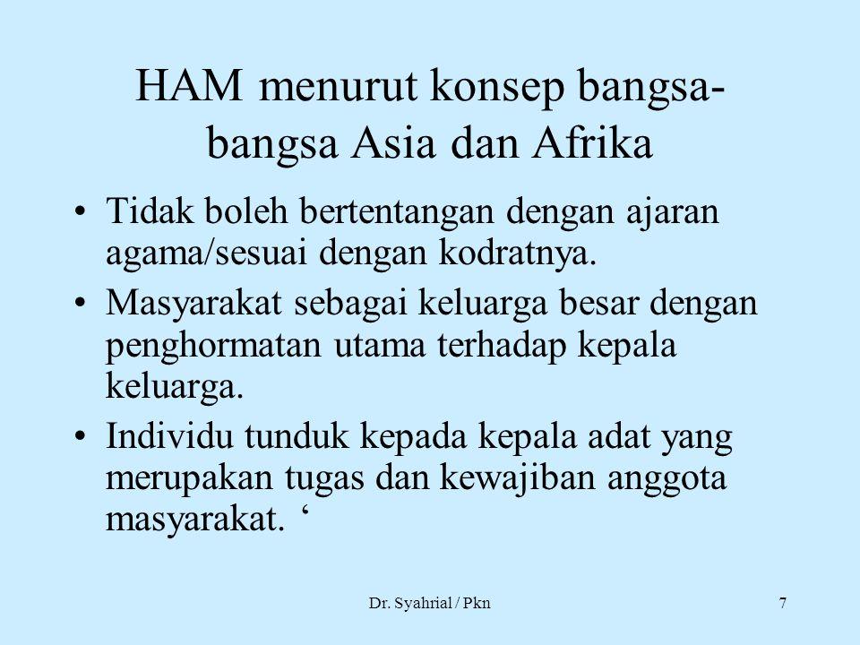 Dr. Syahrial / Pkn7 HAM menurut konsep bangsa- bangsa Asia dan Afrika Tidak boleh bertentangan dengan ajaran agama/sesuai dengan kodratnya. Masyarakat