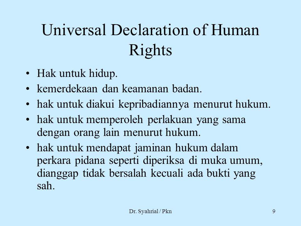 Dr. Syahrial / Pkn9 Universal Declaration of Human Rights Hak untuk hidup. kemerdekaan dan keamanan badan. hak untuk diakui kepribadiannya menurut huk