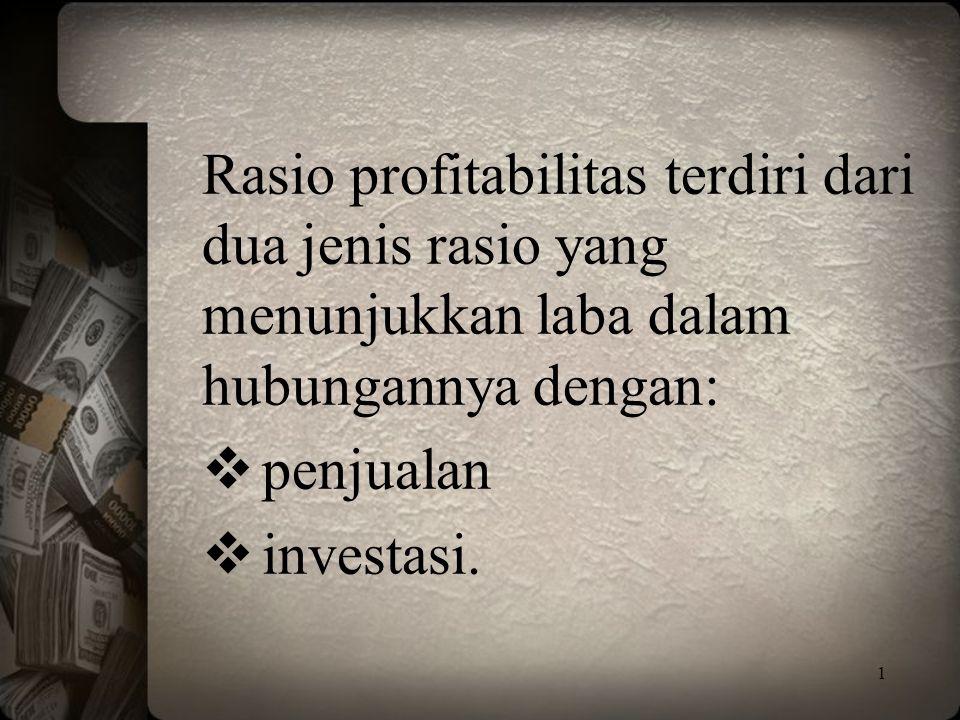 Rasio profitabilitas terdiri dari dua jenis rasio yang menunjukkan laba dalam hubungannya dengan:  penjualan  investasi. 1