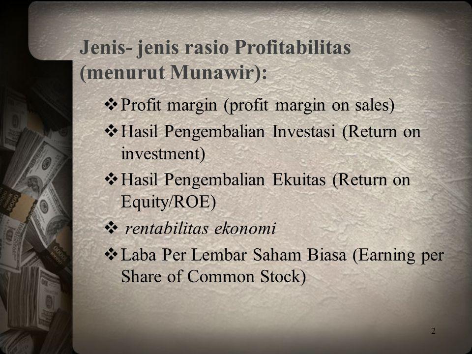 3 Gross Profit Margin = Gross Profit Sales Seberapa efektif perusahaan dalam menghasilkan laba kotor dari setiap rupiah penjualannya.
