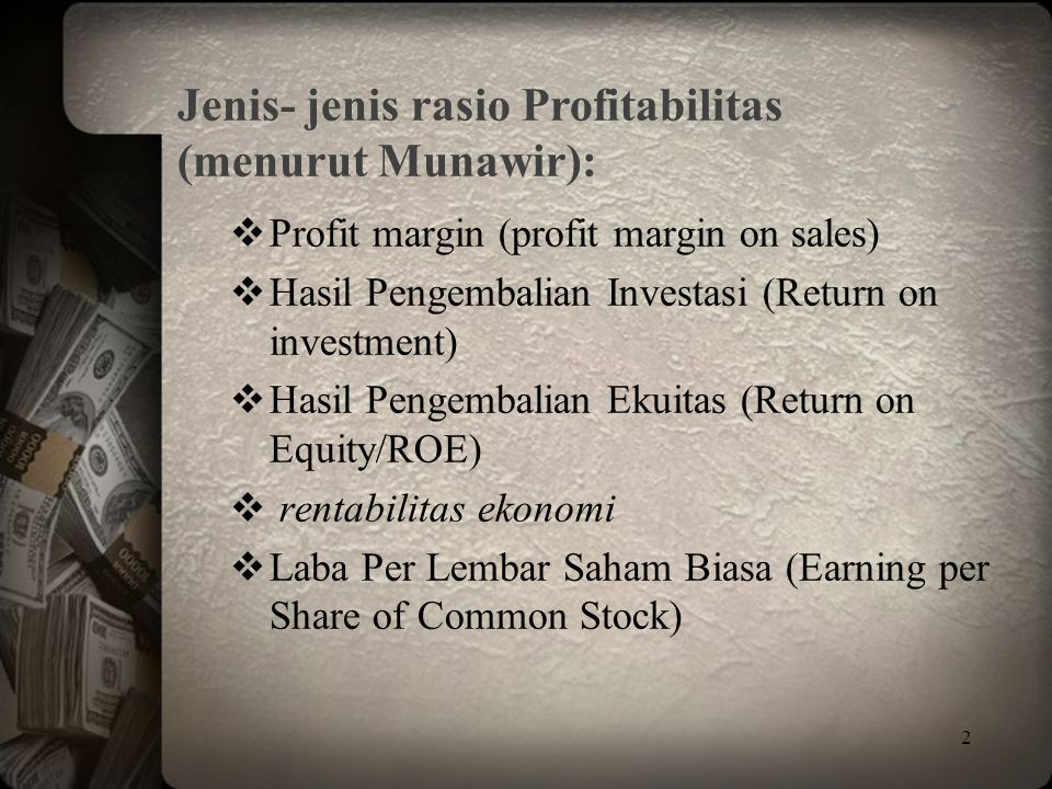 2  Profit margin (profit margin on sales)  Hasil Pengembalian Investasi (Return on investment)  Hasil Pengembalian Ekuitas (Return on Equity/ROE) 