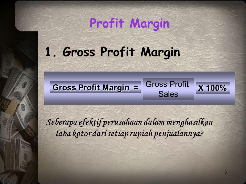 3 Gross Profit Margin = Gross Profit Sales Seberapa efektif perusahaan dalam menghasilkan laba kotor dari setiap rupiah penjualannya? Profit Margin 1.
