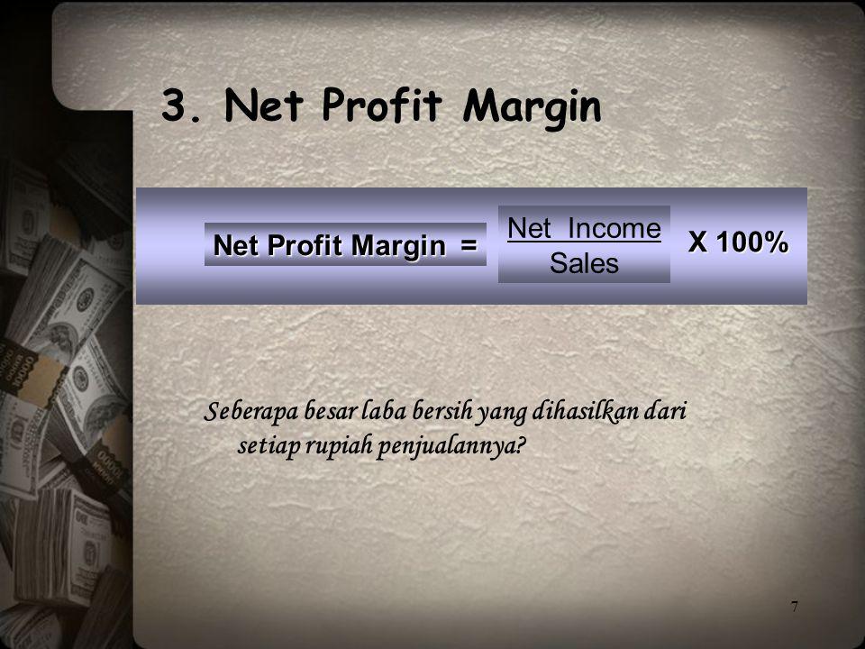 7 Net Profit Margin = Net Income Sales Seberapa besar laba bersih yang dihasilkan dari setiap rupiah penjualannya? 3. Net Profit Margin X 100%