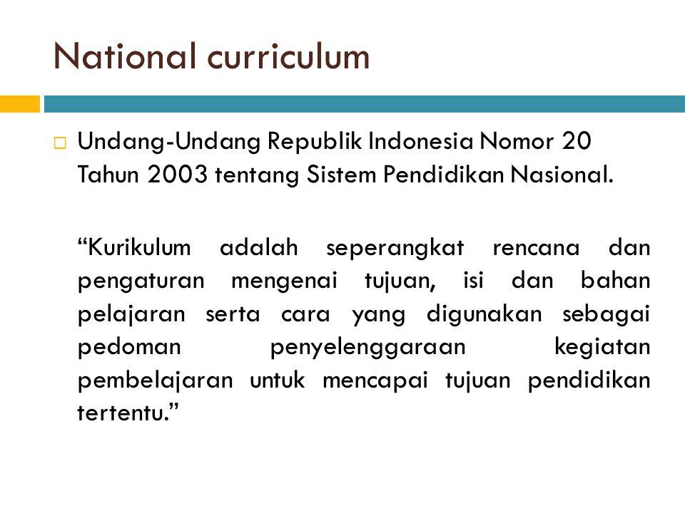"""National curriculum  Undang-Undang Republik Indonesia Nomor 20 Tahun 2003 tentang Sistem Pendidikan Nasional. """"Kurikulum adalah seperangkat rencana d"""