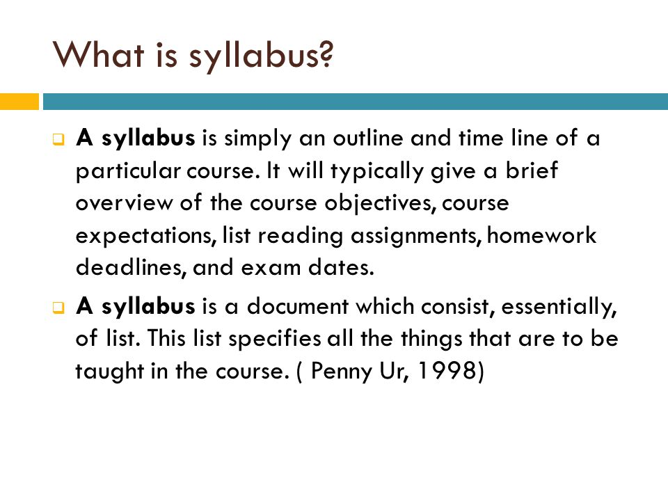 What is syllabus. A syllabus is simply an outline and time line of a particular course.
