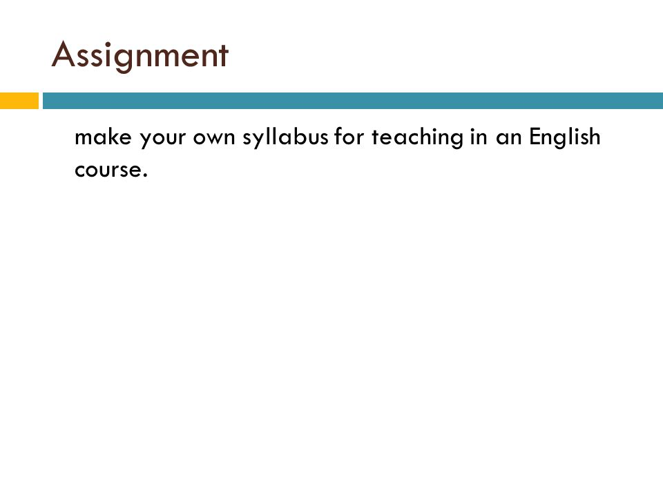 Assignment make your own syllabus for teaching in an English course.