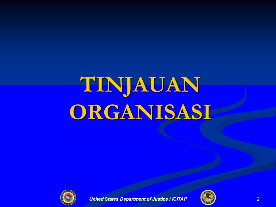 United States Department of Justice / ICITAP TINJAUANORGANISASI 2