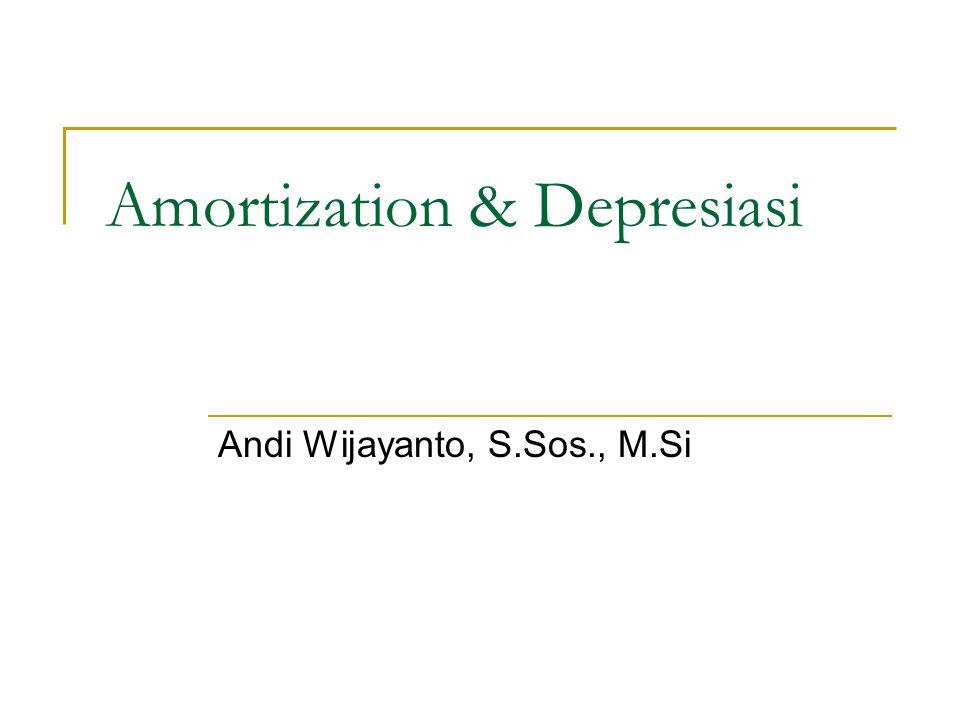 Amortization & Depresiasi Andi Wijayanto, S.Sos., M.Si