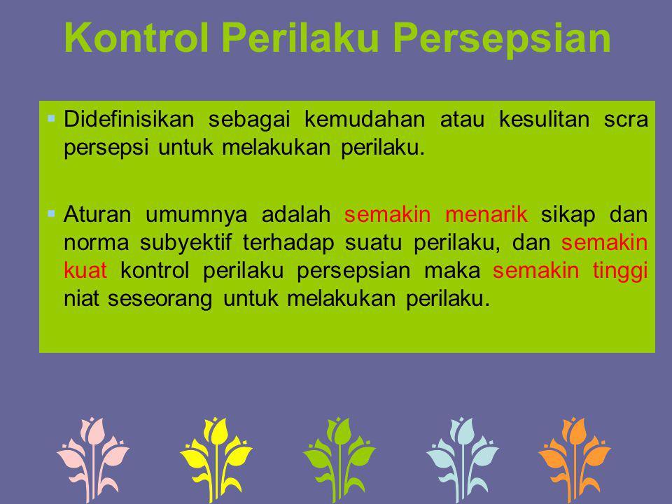 Kontrol Perilaku Persepsian  Didefinisikan sebagai kemudahan atau kesulitan scra persepsi untuk melakukan perilaku.  Aturan umumnya adalah semakin m