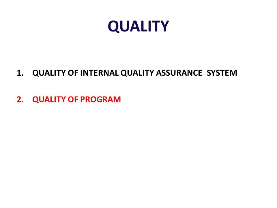 QUALITY 1.QUALITY OF INTERNAL QUALITY ASSURANCE SYSTEM 2.QUALITY OF PROGRAM
