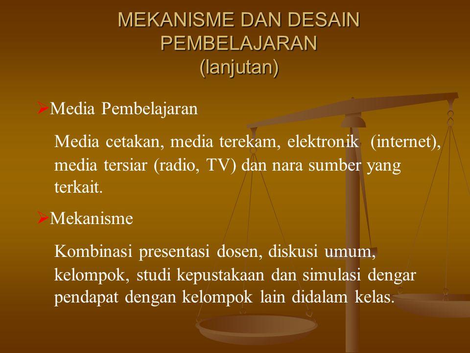 MEKANISME DAN DESAIN PEMBELAJARAN (lanjutan)  Media Pembelajaran Media cetakan, media terekam, elektronik (internet), media tersiar (radio, TV) dan nara sumber yang terkait.