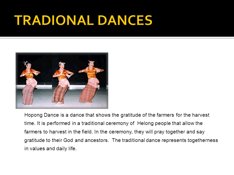 Hopong Dance is a dance that shows the gratitude of the farmers for the harvest time.