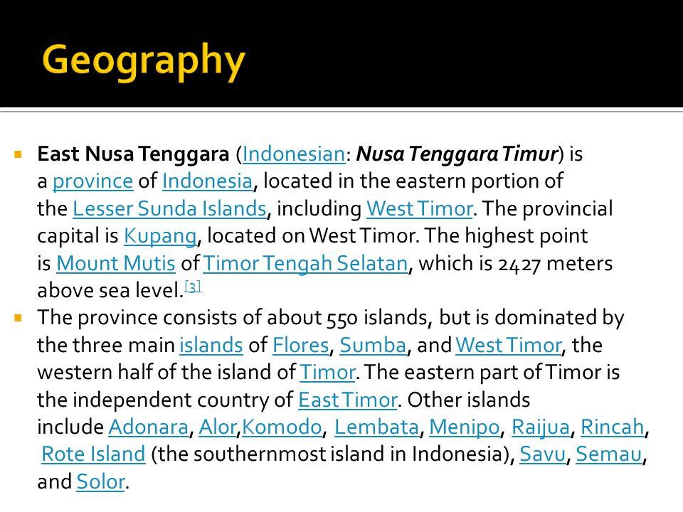  East Nusa Tenggara (Indonesian: Nusa Tenggara Timur) is a province of Indonesia, located in the eastern portion of the Lesser Sunda Islands, includi