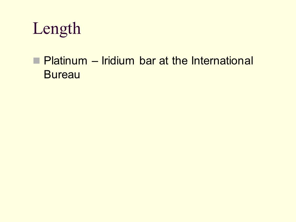Length Platinum – Iridium bar at the International Bureau