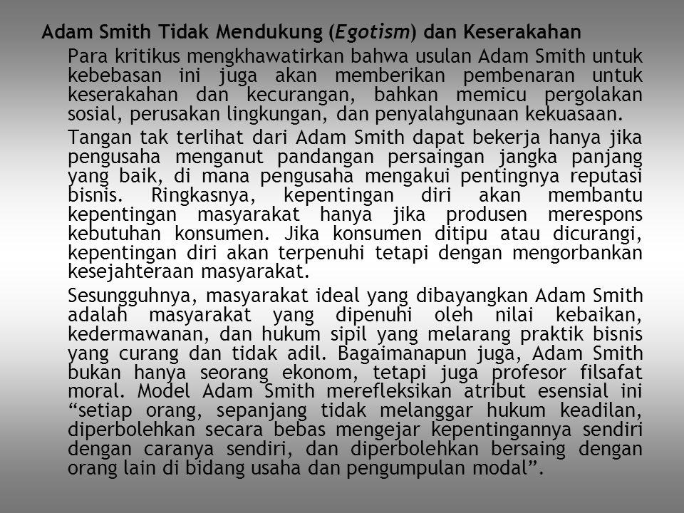 Adam Smith Tidak Mendukung (Egotism) dan Keserakahan Para kritikus mengkhawatirkan bahwa usulan Adam Smith untuk kebebasan ini juga akan memberikan pe