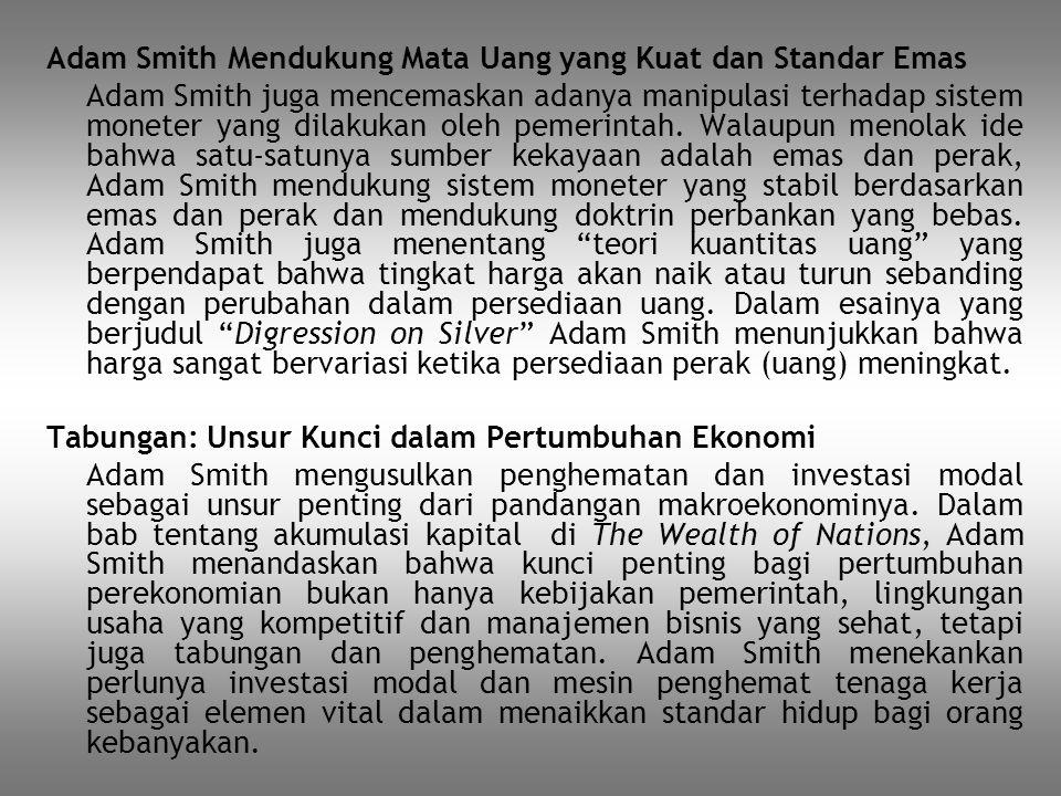 Adam Smith Mendukung Mata Uang yang Kuat dan Standar Emas Adam Smith juga mencemaskan adanya manipulasi terhadap sistem moneter yang dilakukan oleh pe