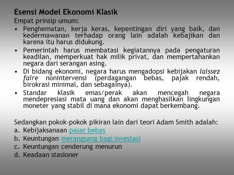 Esensi Model Ekonomi Klasik Empat prinsip umum: Penghematan, kerja keras, kepentingan diri yang baik, dan kedermawanan terhadap orang lain adalah keba