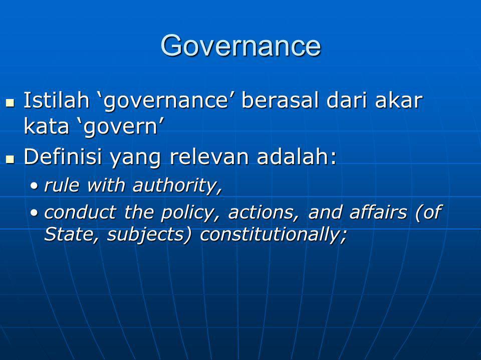 Governance Istilah 'governance' berasal dari akar kata 'govern' Istilah 'governance' berasal dari akar kata 'govern' Definisi yang relevan adalah: Def