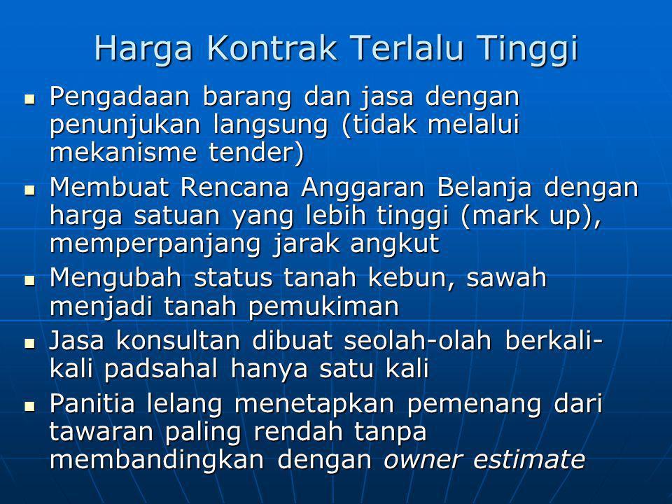 Harga Kontrak Terlalu Tinggi Pengadaan barang dan jasa dengan penunjukan langsung (tidak melalui mekanisme tender) Pengadaan barang dan jasa dengan pe