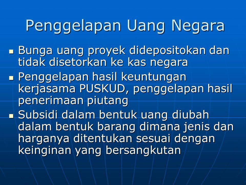 Penggelapan Uang Negara Bunga uang proyek didepositokan dan tidak disetorkan ke kas negara Bunga uang proyek didepositokan dan tidak disetorkan ke kas
