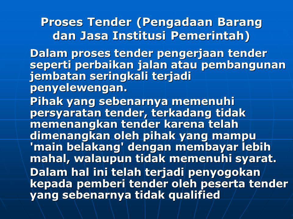 Proses Tender (Pengadaan Barang dan Jasa Institusi Pemerintah) Dalam proses tender pengerjaan tender seperti perbaikan jalan atau pembangunan jembatan