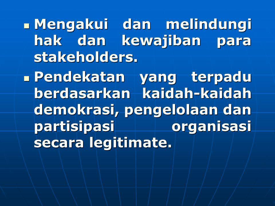 Mengakui dan melindungi hak dan kewajiban para stakeholders. Mengakui dan melindungi hak dan kewajiban para stakeholders. Pendekatan yang terpadu berd