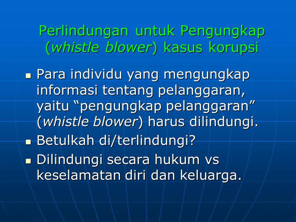 """Perlindungan untuk Pengungkap (whistle blower) kasus korupsi Para individu yang mengungkap informasi tentang pelanggaran, yaitu """"pengungkap pelanggara"""