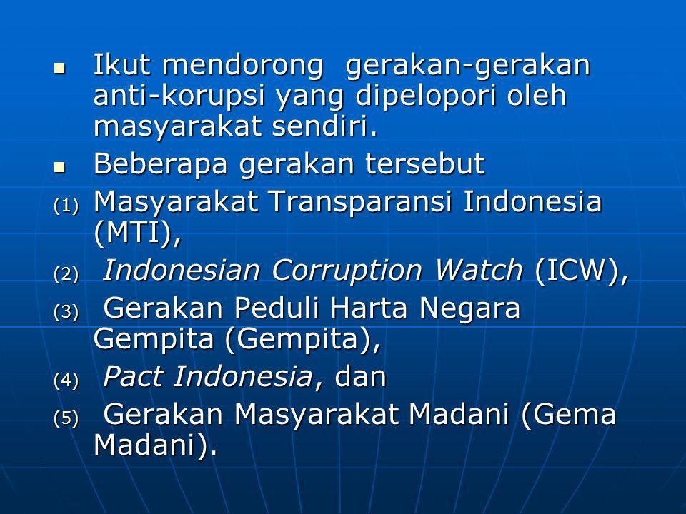 Ikut mendorong gerakan-gerakan anti-korupsi yang dipelopori oleh masyarakat sendiri. Ikut mendorong gerakan-gerakan anti-korupsi yang dipelopori oleh