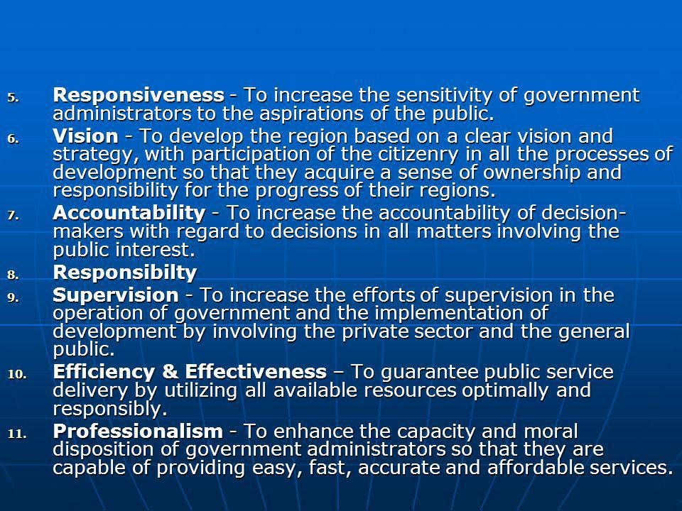 5. Responsiveness - To increase the sensitivity of government administrators to the aspirations of the public. 6. Vision - To develop the region based