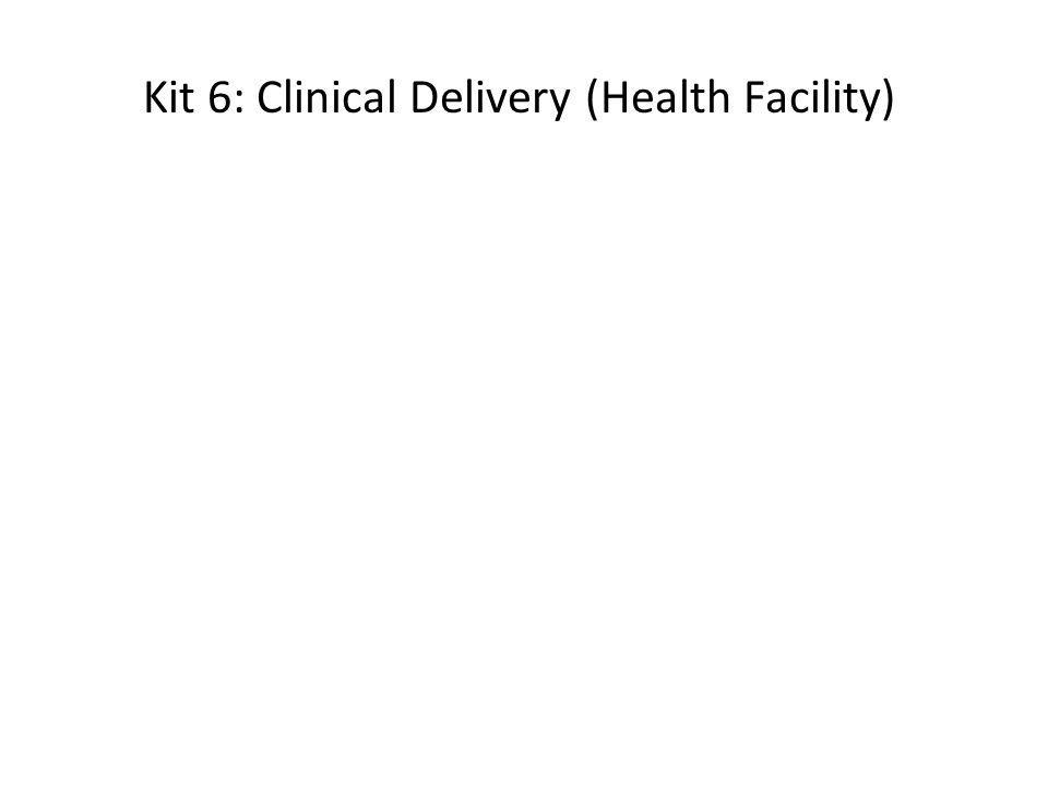 Kit 6: Clinical Delivery (Health Facility)