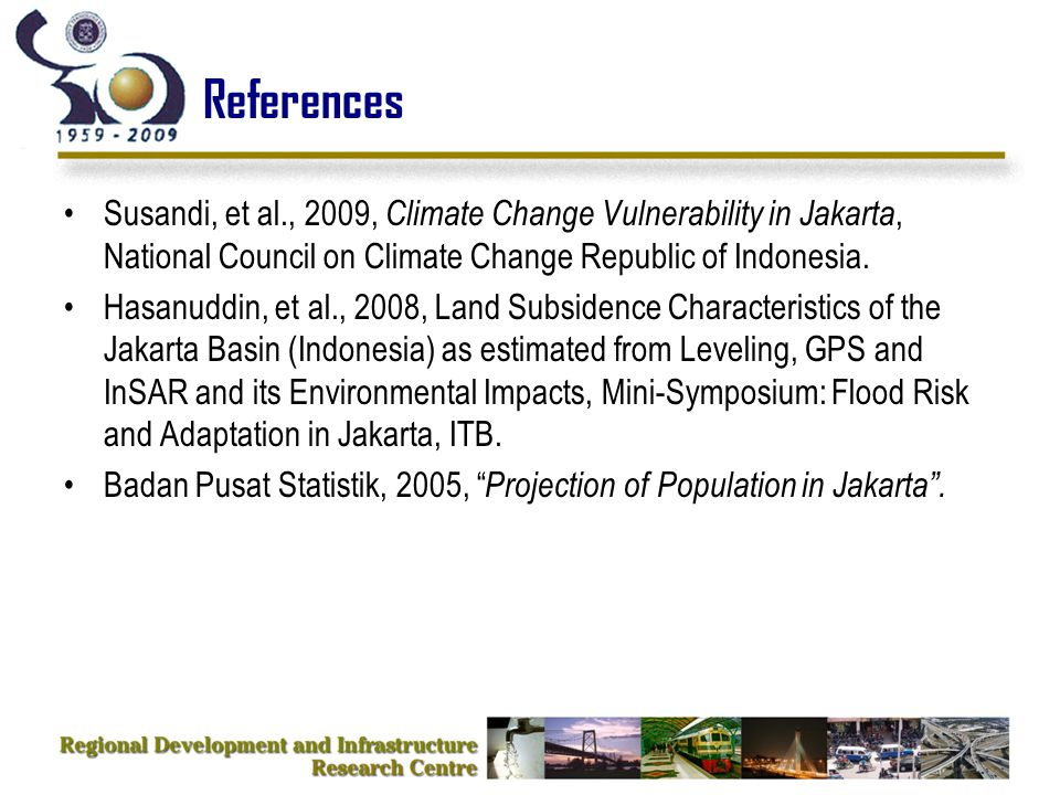 References Susandi, et al., 2009, Climate Change Vulnerability in Jakarta, National Council on Climate Change Republic of Indonesia.