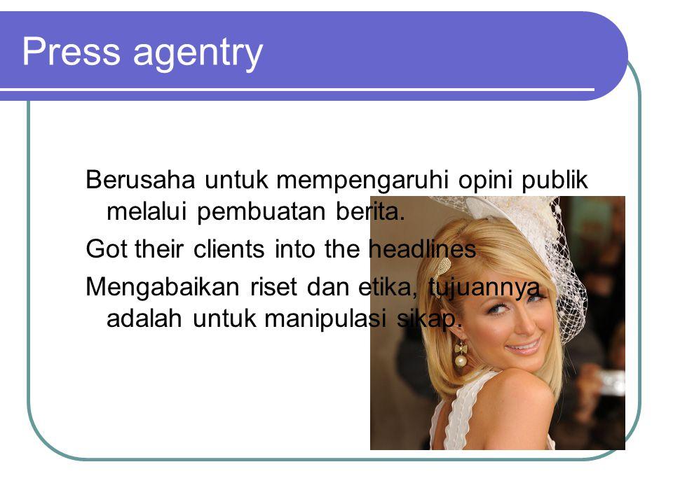 Press agentry Berusaha untuk mempengaruhi opini publik melalui pembuatan berita.