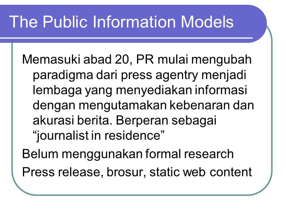 The Public Information Models Memasuki abad 20, PR mulai mengubah paradigma dari press agentry menjadi lembaga yang menyediakan informasi dengan mengutamakan kebenaran dan akurasi berita.