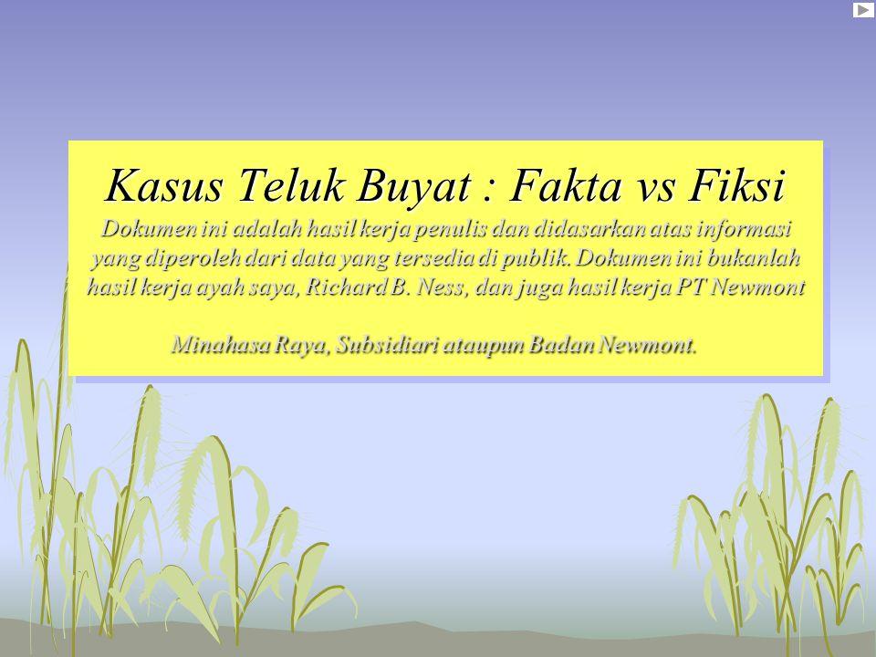 Kasus Teluk Buyat : Fakta vs Fiksi Dokumen ini adalah hasil kerja penulis dan didasarkan atas informasi yang diperoleh dari data yang tersedia di publik.
