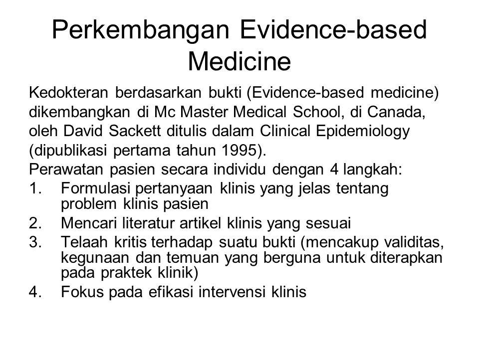 Perkembangan Evidence-based Medicine Kedokteran berdasarkan bukti (Evidence-based medicine) dikembangkan di Mc Master Medical School, di Canada, oleh David Sackett ditulis dalam Clinical Epidemiology (dipublikasi pertama tahun 1995).