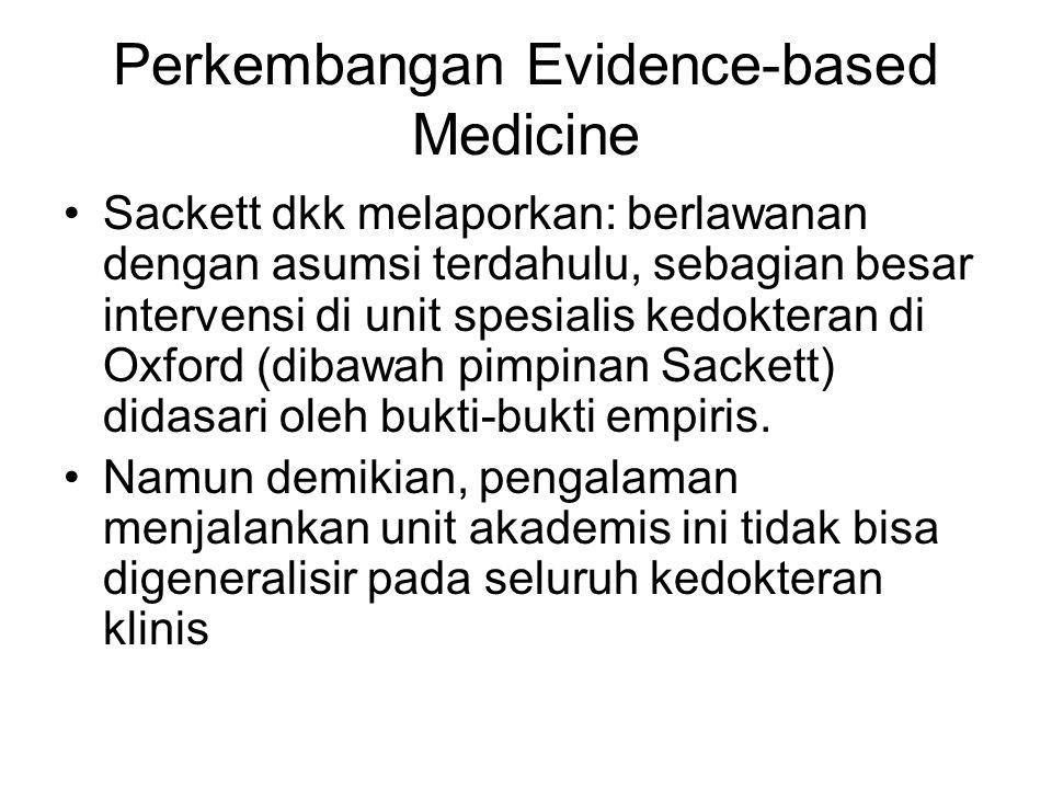 Perkembangan Evidence-based Medicine Sackett dkk melaporkan: berlawanan dengan asumsi terdahulu, sebagian besar intervensi di unit spesialis kedokteran di Oxford (dibawah pimpinan Sackett) didasari oleh bukti-bukti empiris.