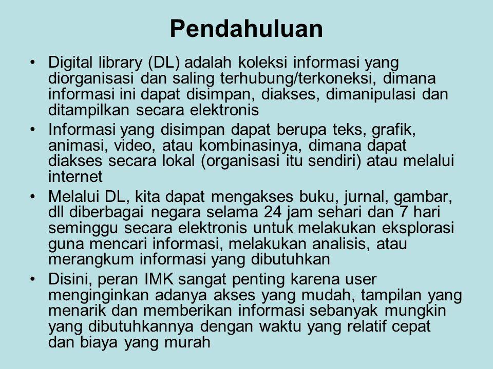 Pendahuluan Digital library (DL) adalah koleksi informasi yang diorganisasi dan saling terhubung/terkoneksi, dimana informasi ini dapat disimpan, diak