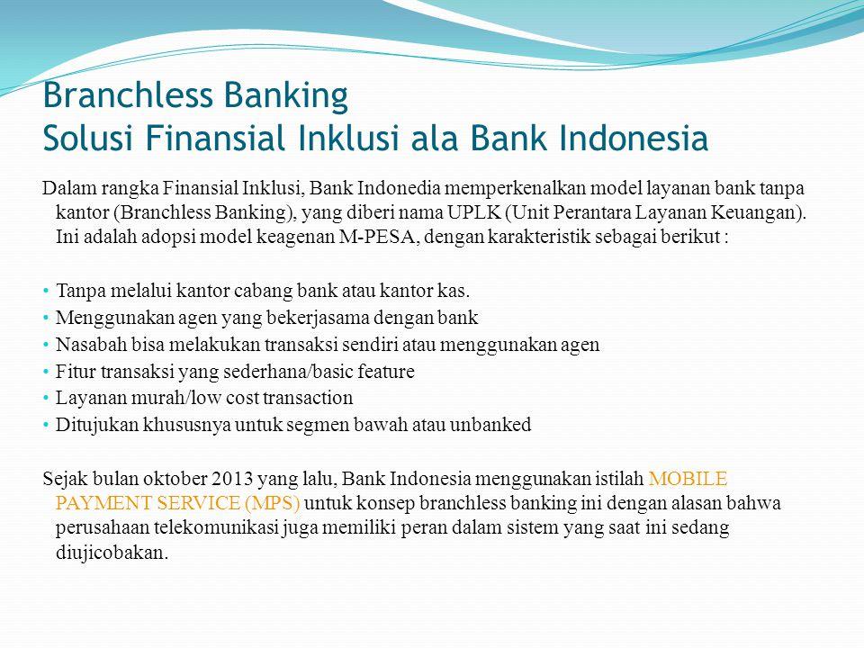 Dalam rangka Finansial Inklusi, Bank Indonedia memperkenalkan model layanan bank tanpa kantor (Branchless Banking), yang diberi nama UPLK (Unit Perantara Layanan Keuangan).