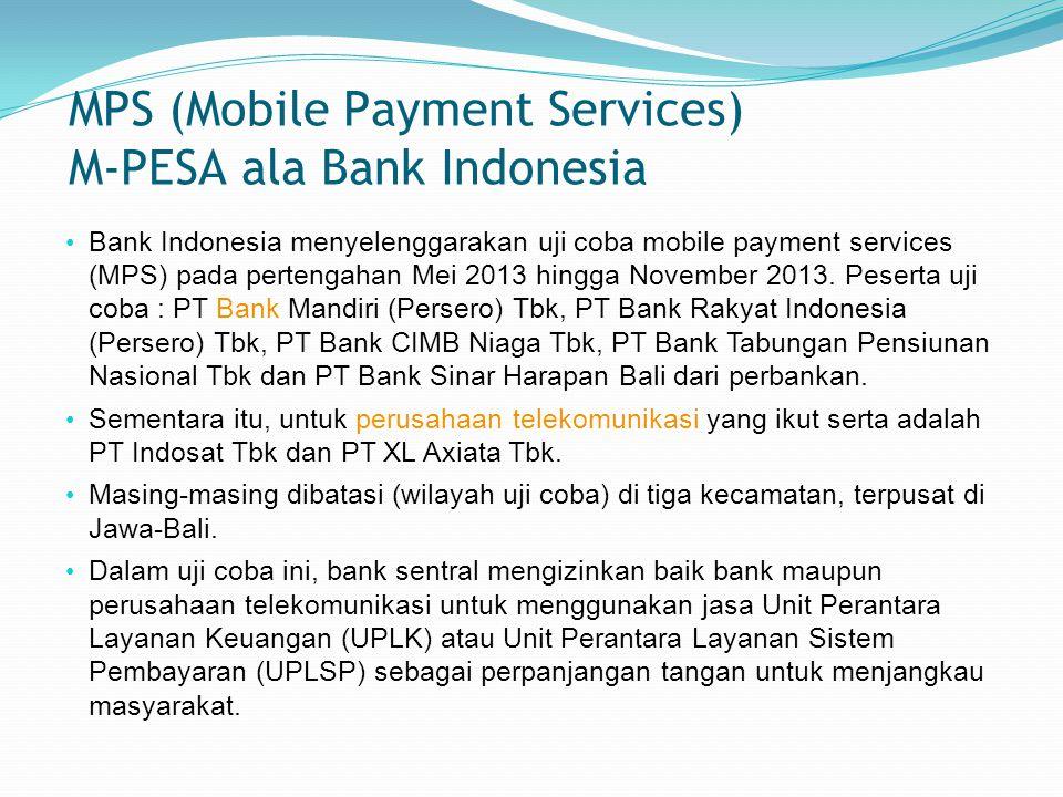 MPS (Mobile Payment Services) M-PESA ala Bank Indonesia Bank Indonesia menyelenggarakan uji coba mobile payment services (MPS) pada pertengahan Mei 2013 hingga November 2013.