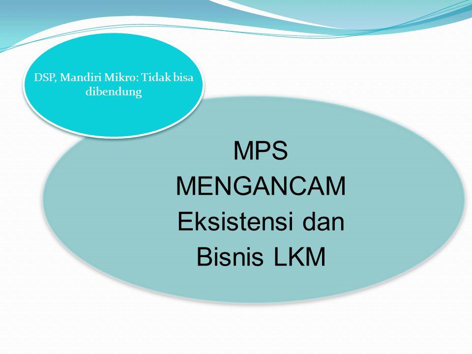 MPS MENGANCAM Eksistensi dan Bisnis LKM DSP, Mandiri Mikro: Tidak bisa dibendung