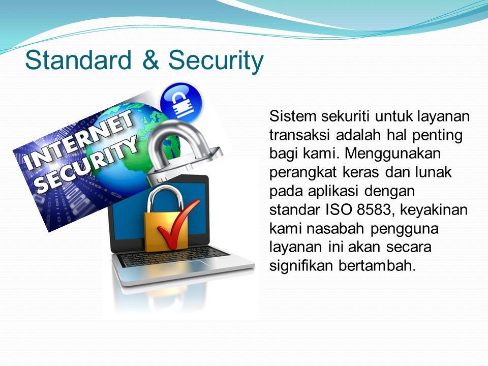 Standard & Security Sistem sekuriti untuk layanan transaksi adalah hal penting bagi kami.