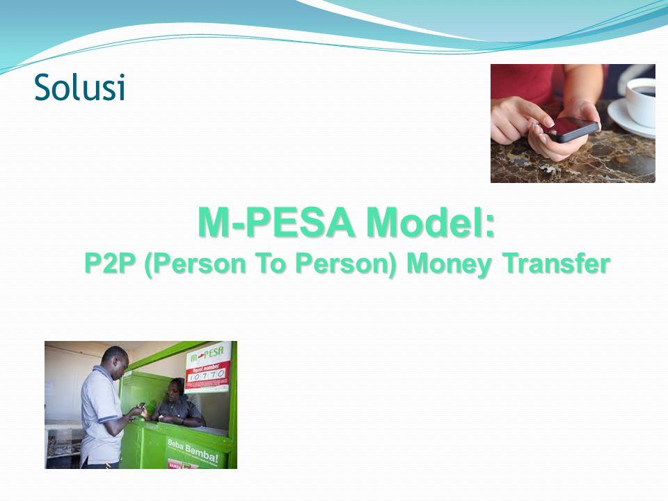 Solusi M-PESA Model: P2P (Person To Person) Money Transfer
