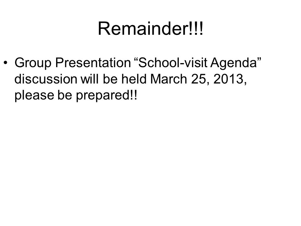"Remainder!!! Group Presentation ""School-visit Agenda"" discussion will be held March 25, 2013, please be prepared!!"