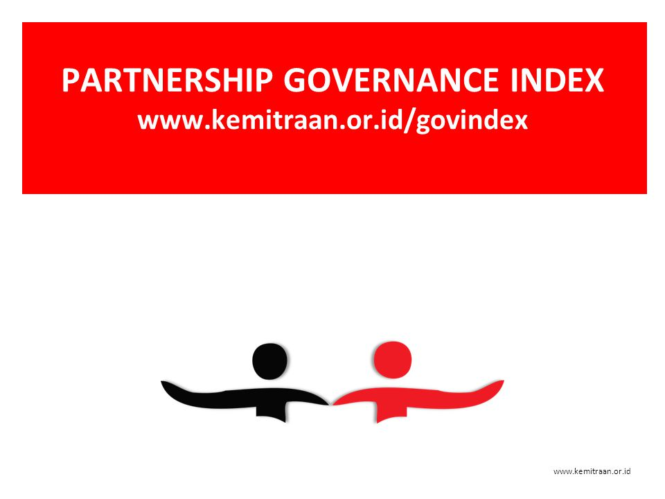 www.kemitraan.or.id PARTNERSHIP GOVERNANCE INDEX An Overview www.kemitraan.or.id/govindex Presented at the World Bank Jakarta, 15 February 2010