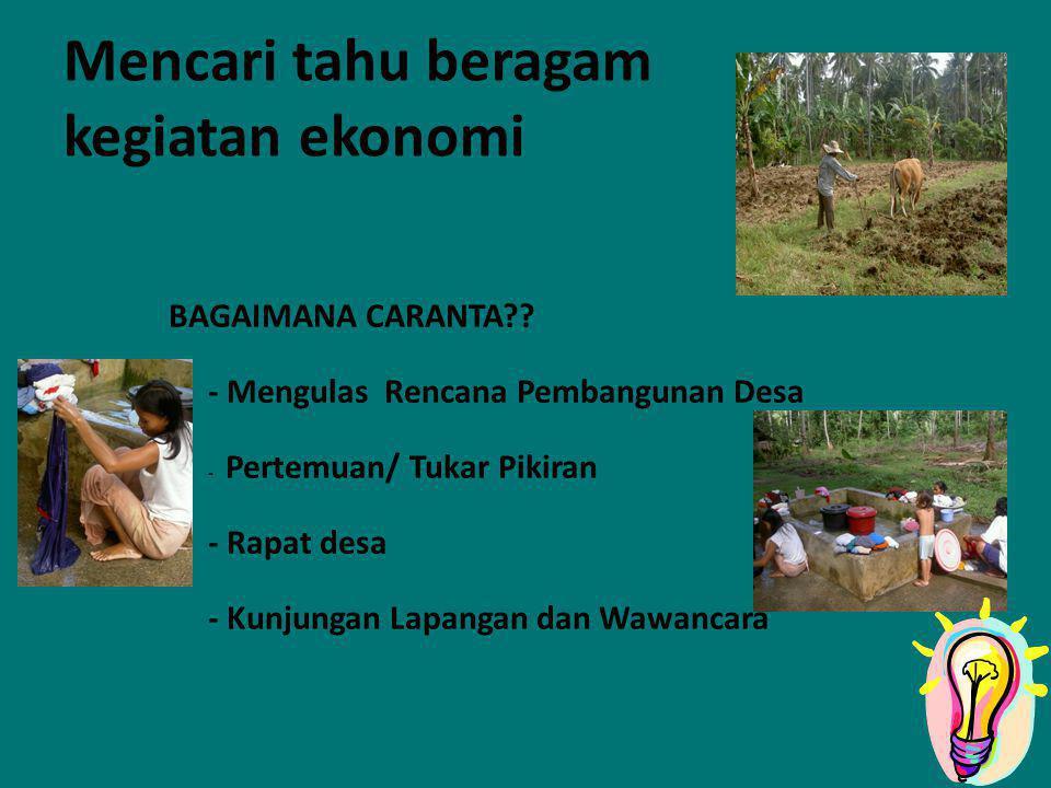 Mencari tahu beragam kegiatan ekonomi BAGAIMANA CARANTA?? - Mengulas Rencana Pembangunan Desa - Pertemuan/ Tukar Pikiran - Rapat desa - Kunjungan Lapa